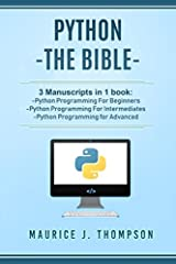 This Python book Includes 3 Books: Python Programming For Beginners - Learn The Basics Of Python In 7 Days!  Python Programming For Intermediates - Learn The Basics Of Python In 7 Days!  Python Programming For Advanced - Learn The Basics Of P...