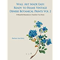 Wall Art Made Easy: Ready to Frame Vintage Denisse Botanical Prints Vol 2: 30 Beautiful Illustrations to Transform Your Home