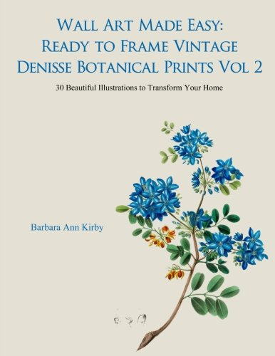 Wall Art Made Easy: Ready to Frame Vintage Denisse Botanical Prints Vol 2: 30 Beautiful Illustrations to Transform Your Home por Barbara Ann Kirby