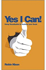 Yes, I Can!: Using Visualization To Achieve Your Goals Kindle Edition