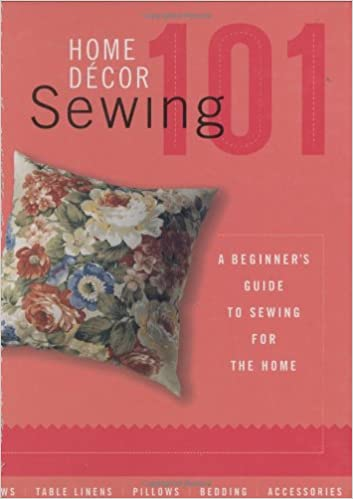 Home Decor Sewing 101  A Beginner s Guide to Sewing for the Home  The  editors of Creative Publishing international  9781589231429  Amazon com   Books. Home Decor Sewing 101  A Beginner s Guide to Sewing for the Home