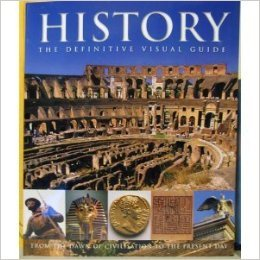 History: The Definitive Visual Guide - From the Dawn of Civilisation to the Present Day