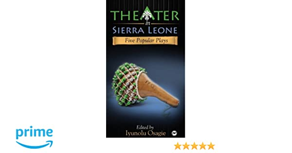 Theater In Sierra Leone: Five Popular Plays: Edited by ...