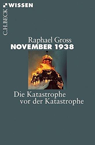 November 1938: Die Katastrophe vor der Katastrophe Taschenbuch – 23. August 2013 Raphael Gross C.H.Beck 3406654703 Geschichte / 20. Jahrhundert