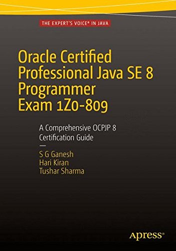 Oracle Certified Professional Java SE 8 Programmer Exam 1Z0-809: A Comprehensive OCPJP 8 Certification Guide by Apress