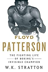 Floyd Patterson: The Fighting Life of Boxing's Invisible Champion by W. K. Stratton (2012-07-10)