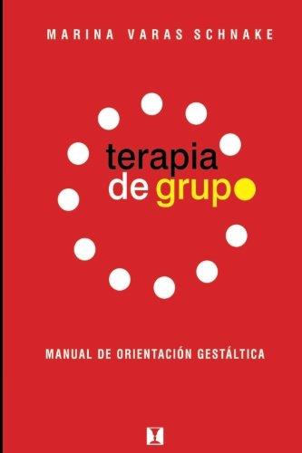 Terapia de Grupo: Manual de orientacion gestaltica (Spanish Edition) [Marina Varas Schnake] (Tapa Blanda)
