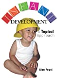 Infant Development : A Topical Approach, Fogel, Alan, 1597380253
