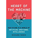 Heart of the Machine: Our Future in a World of Artificial Emotional Intelligence