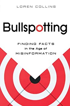 Bullspotting: Finding Facts in the Age of Misinformation by [Collins, Loren]