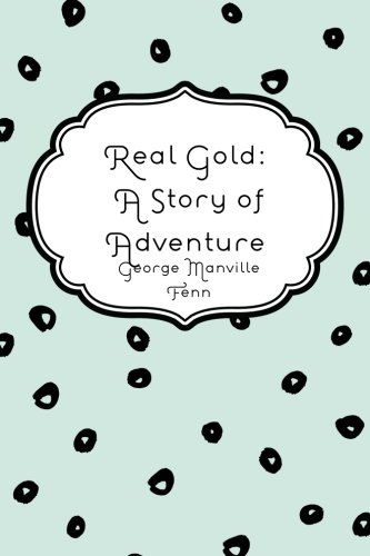Read Online Real Gold: A Story of Adventure ebook