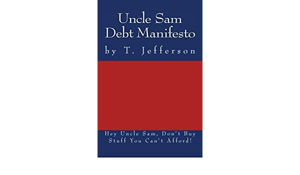 4ae0523195c7 Uncle Sam Debt Manifesto: Don't Buy Stuff You Cannot Afford: T ...
