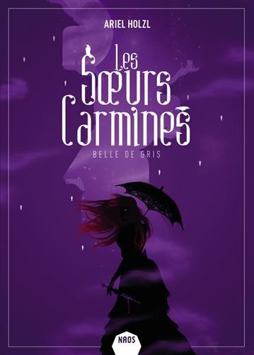 Les Sœurs Carmines - Tome 2 : Belle de Gris d'Ariel Holzl 41ipAWhFAmL