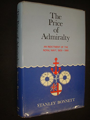 The price of Admiralty: an indictment of the Royal Navy 1805-1966