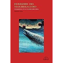 Derrumbe del neoliberalismo: Lineamientos de un modelo alternativo (Spanish Edition)