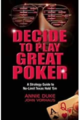Decide to Play Great Poker: A Strategy Guide to No-Limit Texas Hold ''Em Paperback