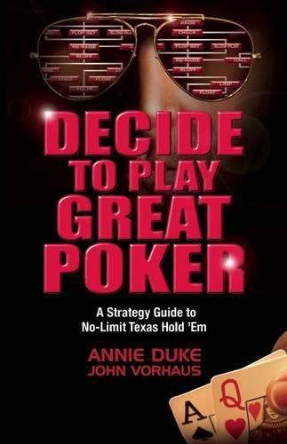 Decide to Play Great Poker: A Strategy Guide to No-Limit Texas Hold ''Em (Money In The Middle Of Poker Table)
