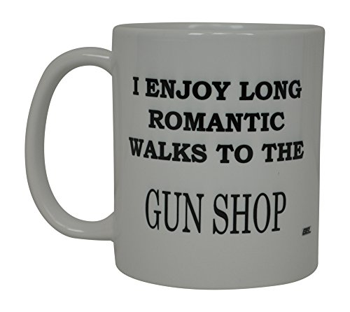 Best Funny Coffee Mug I enjoy Long Romantic Walks To The Gun Shop Novelty Cup Great Gift For Men Hunter Hunting Guns -