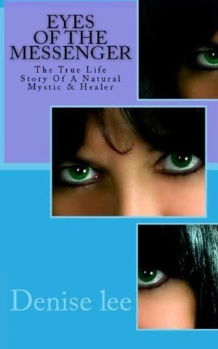 Eyes Of The Messenger: The True Life Story Of A Natural Mystic & Healer