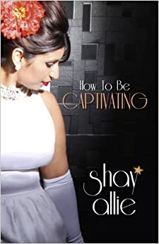 Book How To Be Captivating by Shay Allie (2014-04-25)