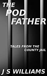 The Pod Father: Part Two of Tales From the County Jail