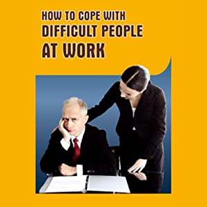 A Guide to Coping with Difficult People at Work Audiobook