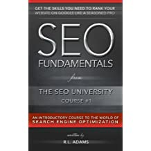 SEO Fundamentals: An Introductory Course to the World of Search Engine Optimization (The SEO University Book 1)