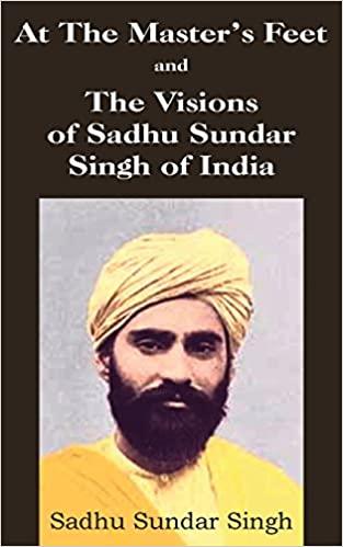 At The Master's Feet and The Visions of Sadhu Sundar Singh of India