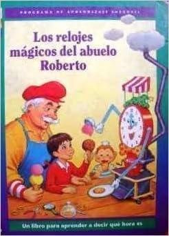Los Relojes Magicos Del Abuelo Roberto: Robertos Magical Clocks: 9780783535043: Amazon.com: Books