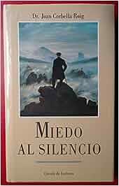MIEDO AL SILENCIO: Amazon.es: DR. JOAN CORBELLA ROIG: Libros