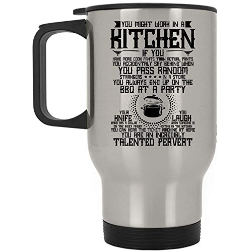 You Are An Incredibly Talented Pervert Travel Mug, You Might Work In A Kitchen Mug, Great For Travel Or Camping (Travel Mug - Silver)