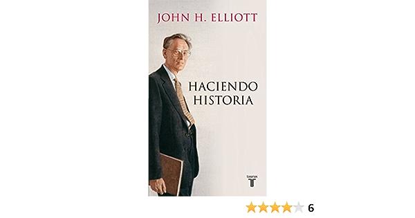 Haciendo historia: Amazon.es: Elliott, John H.: Libros
