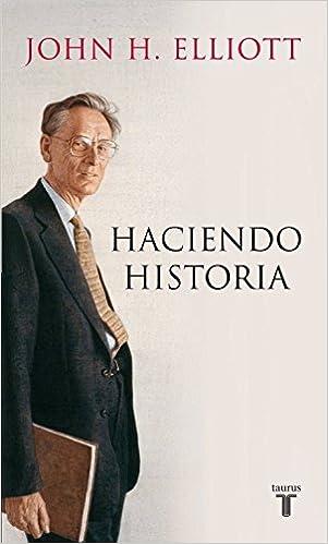 Haciendo Historia por John H. Elliott