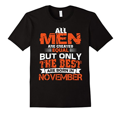 Mens All Men Created Equal The Best Are Born In November Shirt Xl Black