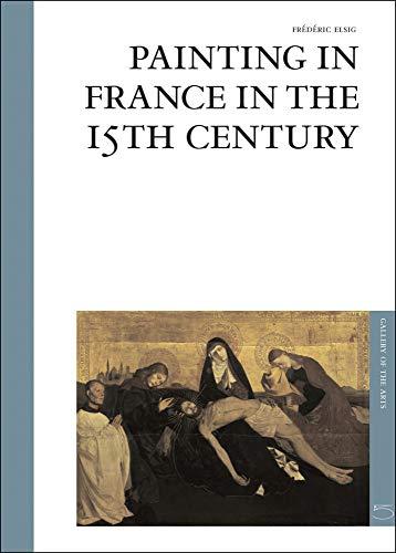 Painting in France in the 15th century. Ediz. illustrata (Galleria delle arti) por Frédéric Elsig
