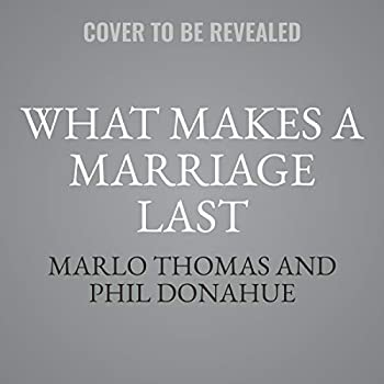 What Makes a Marriage Last Lib/E: 42 Celebrated Couples Share the Secrets to a Happy Life Together 1094156795 Book Cover