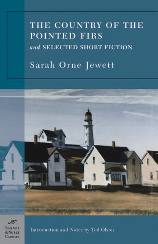 The Country of the Pointed Firs and Selected Short Fiction (Barnes & Noble Classics Series) ()