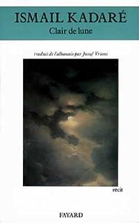 Clair de lune : récit, Kadaré, Ismaïl