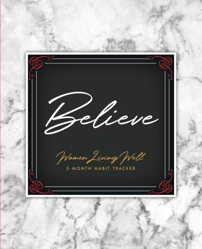 Believe: 3-Month Habit Tracker: Trackers for Prayer, Bible Reading, Your Health, Calories, Sleep, Gratitude, Meal Plans and more!