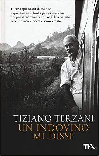 Un Indovino Mi Disse Tiziano Terzani 9788850252411 Amazon Com
