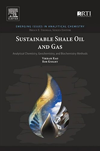 Sustainable Shale Oil and Gas: Analytical Chemistry, Geochemistry, and Biochemistry Methods (Emerging Issues in Analytical Chemistry) ()