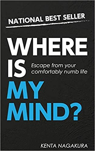Where Is My Mind?: Escape from Your Comfortably Numb Life