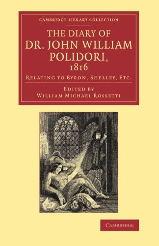 The Diary of Dr John William Polidori, 1816: Relating to Byron, Shelley, Etc. (Cambridge Library Collection - Literary  Studies)
