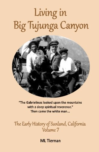 Living in Big Tujunga Canyon (The Early History of Sunland, California) (Volume - Sunland Com