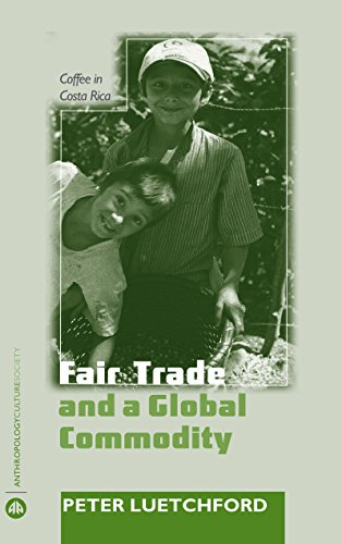 (Fair Trade and a Global Commodity: Coffee in Costa Rica (Anthropology, Culture and Society))
