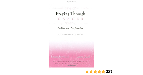 Praying Through Cancer Set Your Heart Free From Fear A 90 Day Devotional For Women By Susan Sorensen
