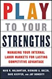 Play to Your Strengths: Managing Your Internal Labor Markets for Lasting Competitive Advantage