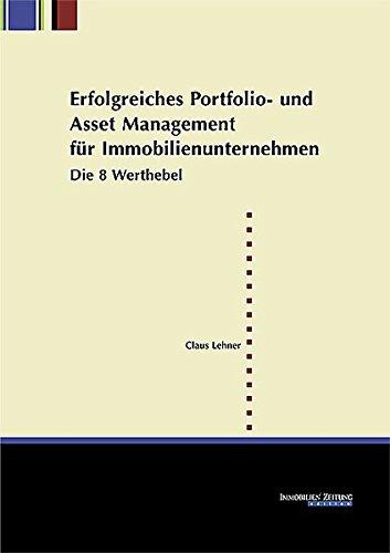 Erfolgreiches Portfolio- und Asset Management für Immobilienunternehmen: Die 8 Werthebel Taschenbuch – 11. März 2010 Claus Lehner IZ IMMOBILIENZEITUNG 394021910X Immobilien-Asset-Management