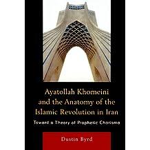 Ayatollah Khomeini & the Anatomy of the Islamic Revolution in Iran