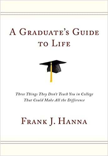 A Graduate's Guide to Life: Three Things They Don't Teach You in College That Could Make All the Difference